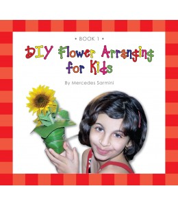 DIY Flower Arranging for Kids (Book 1)